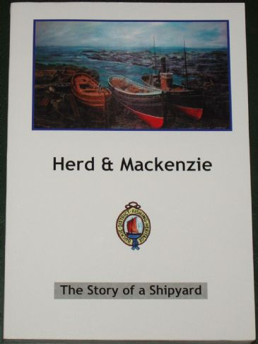 Herd & Mackenzie - The Story of a Shipyard, by John Addison, John Crawford, Jim Farquhar and Ron Stewart